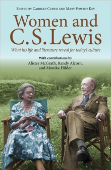 Women and C.S. Lewis : What His Life and Literature Reveal for Today's Culture, Paperback Book