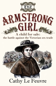 The Armstrong Girl : A Child for Sale: The Battle Against the Victorian Sex Trade, Paperback Book