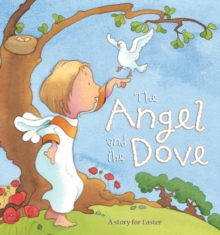 Angel and the Dove : A Story for Easter, Hardback Book