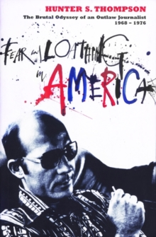 Fear and Loathing in America : The Brutal Odyssey of an Outlaw Journalist 1968-1976, Paperback Book
