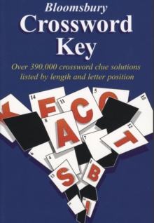 Bloomsbury Crossword Key : Over 390,000 Crossword Clue Solutions Listed by Length and Letter Position, Paperback Book
