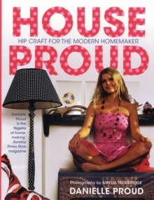 House Proud : Hip Craft for the Modern Homemaker, Paperback Book