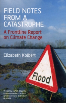 Field Notes from a Catastrophe : A Frontline Report on Climate Change, Paperback Book