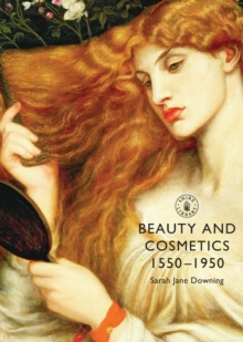 Beauty and Cosmetics 1550 to 1950, Paperback Book