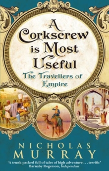 A Corkscrew Is Most Useful : The Travellers of Empire, EPUB eBook