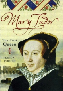 Mary Tudor : The First Queen