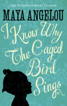 I Know Why The Caged Bird Sings : The international Classic and Sunday Times Top Ten Bestseller