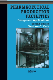 Pharmaceutical Production Facilities: Design and Applications : Design and Applications, Hardback Book