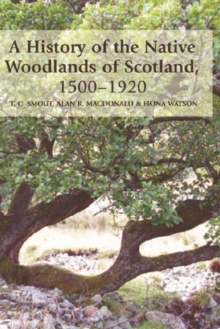 A History of the Native Woodlands of Scotland, 1500-1920, Hardback Book