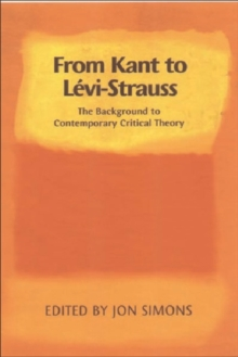 From Kant to Levi-Strauss : The Background to Contemporary Critical Theory, Paperback / softback Book
