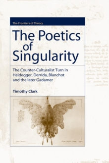 The Poetics of Singularity : The Counter-culturalist Turn in Heidegger, Derrida, Blanchot and the Later Gadamer, Hardback Book