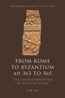 From Rome to Byzantium AD 363 to 565 : The Transformation of Ancient Rome, Paperback / softback Book