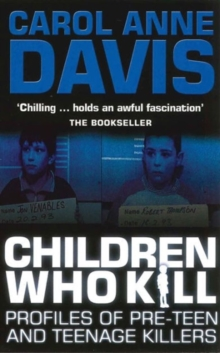 Children Who Kill : Profiles of Pre-teen and Teenage Killers, Paperback Book