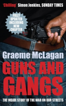 Guns and Gangs : The Inside Story of the War on Our Streets, Paperback Book