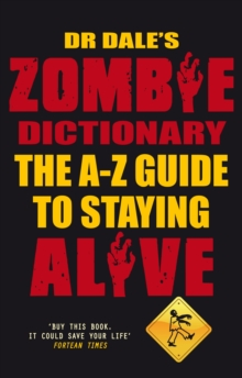 Dr Dale's Zombie Dictionary : The A-Z Guide to Staying Alive, Paperback Book
