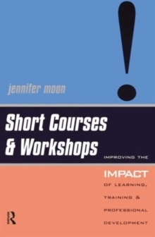 Short Courses and Workshops : Improving the Impact of Learning, Teaching and Professional Development, Paperback / softback Book