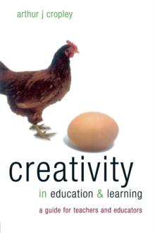 Creativity in Education and Learning : A Guide for Teachers and Educators, Book Book