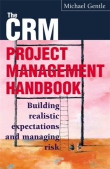 CRM Project Management : Building Realistic Expectations and Managing  Risk, Paperback Book