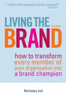 Living the Brand : How to Transform Every Member of Your Organization into a Brand Champion, Hardback Book