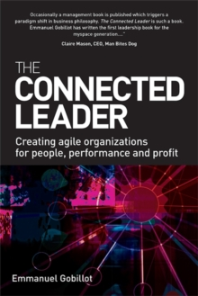 The Connected Leader : Creating Agile Organizations for People Performance and Profit, Paperback Book