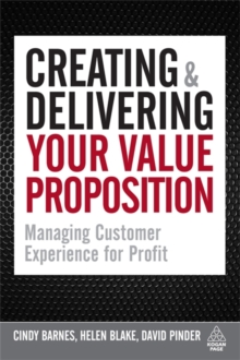 Creating and Delivering Your Value Proposition : Managing Customer Experience for Profit, Paperback / softback Book