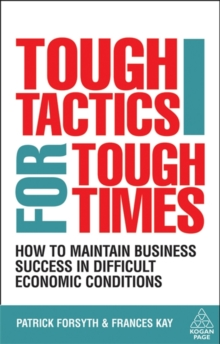 Tough Tactics for Tough Times : How to Maintain Business Success in Difficult Economic Conditions, Paperback Book