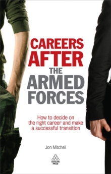Careers After the Armed Forces (Army Career Change) : How to Decide on the Right Career and Make a Successful Transition (Army Career Change), Paperback Book