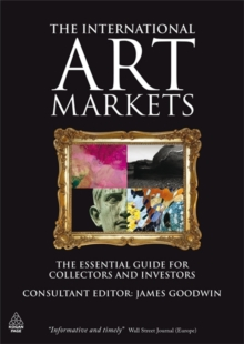 The International Art Markets : The Essential Guide for Collectors and Investors