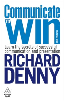 Communicate to Win : Learn the Secrets of Successful Communication and Presentation, Paperback Book