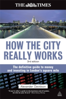 How the City Really Works : The Definitive Guide to Money and Investing in London's Square Mile, Paperback Book