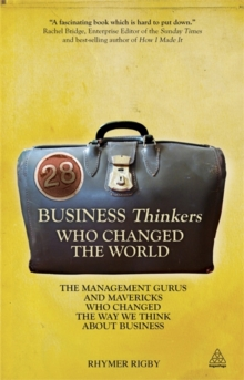 28 Business Thinkers Who Changed the World : The Management Gurus and Mavericks Who Changed the Way We Think About Business, Paperback Book