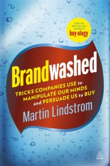 Brandwashed : Tricks Companies Use to Manipulate Our Minds and Persuade Us to Buy, Paperback Book
