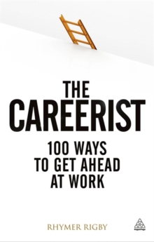 The Careerist : Over 100 Ways to Get Ahead at Work, Paperback Book