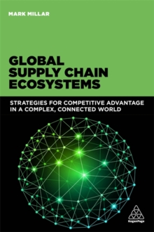 Global Supply Chain Ecosystems : Strategies for Competitive Advantage in a Complex, Connected World, Paperback / softback Book