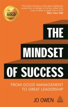The Mindset of Success : From Good Management to Great Leadership, Paperback Book