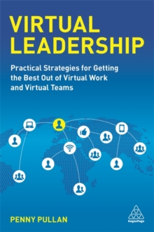 Virtual Leadership : Practical Strategies for Getting the Best Out of Virtual Work and Virtual Teams, Paperback / softback Book