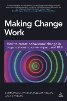 Making Change Work : How to Create Behavioural Change in Organizations to Drive Impact and ROI, Paperback / softback Book
