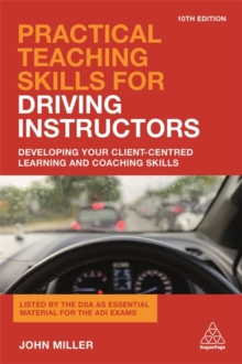 Practical Teaching Skills for Driving Instructors : Developing Your Client-Centred Learning and Coaching Skills, Paperback / softback Book