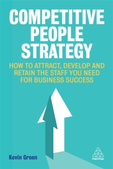 Competitive People Strategy : How to Attract, Develop and Retain the Staff You Need for Business Success, Paperback / softback Book