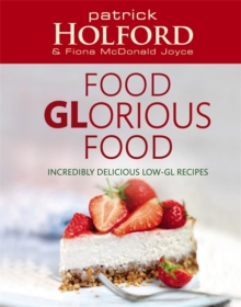 Food Glorious Food : Incredibly Delicious Low-GL Recipes, Paperback Book