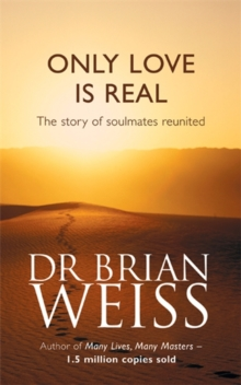 Only Love Is Real : A Story Of Soulmates Reunited, Paperback Book