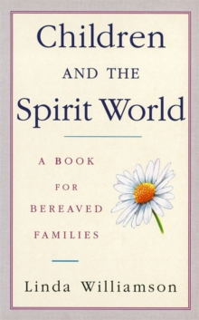 Children and the Spirit World : A Book for Bereaved Families, Paperback Book