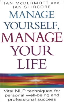 Manage Yourself, Manage Your Life : Vital NLP Technique for Personal Well-Being and Professional Success, Paperback Book