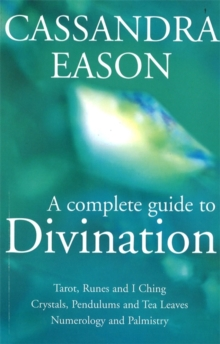A Complete Guide To Divination : Tarot, Runes and I Ching, Crystals, Pendulums and Tea Leaves, Numerology and Palmistry, Paperback Book