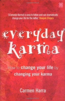 Everyday Karma : How to Change Your Life by Changing Your Karma, Paperback Book