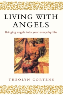 Living with Angels : Bringing Angels into Your Everyday Life, Paperback Book