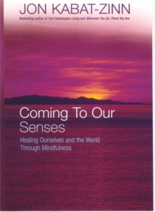 Coming To Our Senses : Healing Ourselves and the World Through Mindfulness, Paperback / softback Book