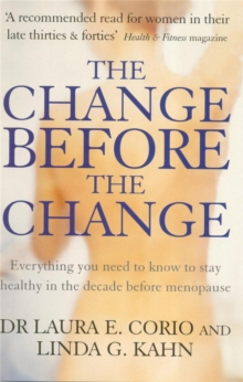 The Change Before the Change : Everything You Need to Know to Stay Healthy in the Decade Before Menopause, Paperback Book