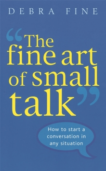 The Fine Art of Small Talk : How to Start a Conversation in Any Situation, Paperback Book