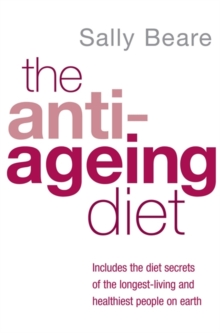The Anti-ageing Diet : Includes the Diet Secrets of the Longest-Living and Healthiest People on Earth, Paperback Book